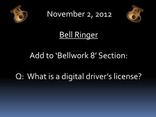 November 2, 2012 Bell Ringer Add to ' Bellwork  8' Section: