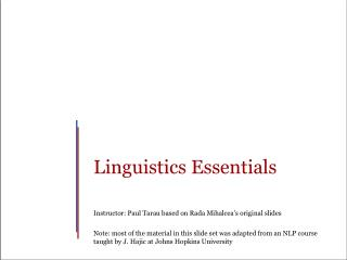 Linguistics Essentials Instructor:  Paul Tarau based on  Rada Mihalcea's original slides