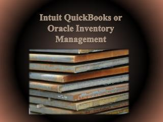 Intuit QuickBooks or    Oracle Inventory Management