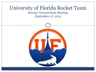 University of Florida Rocket Team Second  General Body Meeting September 27, 2013