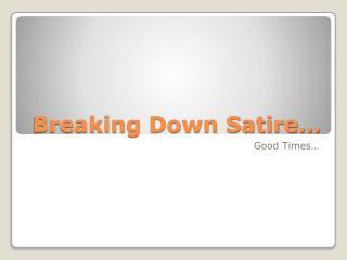 Breaking Down Satire…