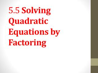 5.5  Solving Quadratic Equations by Factoring