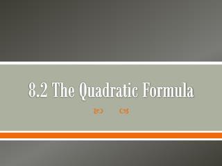 8.2 The Quadratic Formula