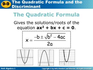 The Quadratic Formula Gives the solutions/roots of the equation  ax 2  +  bx  + c = 0 .