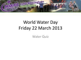 World  Water Day  Friday 22 March 2013
