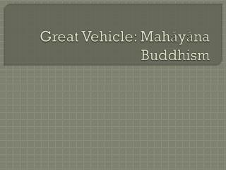 Great Vehicle:  Mahāyāna  Buddhism
