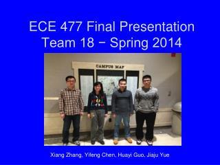ECE 477 Final Presentation Team  18  − Spring 2014