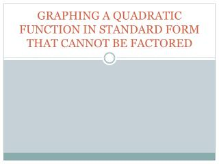 GRAPHING A QUADRATIC FUNCTION IN STANDARD FORM THAT CANNOT BE FACTORED