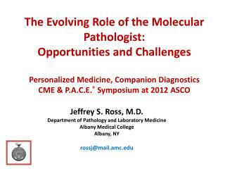 Jeffrey S. Ross, M.D. Department of Pathology and Laboratory Medicine Albany Medical College