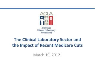 The Clinical Laboratory Sector and  the Impact of Recent Medicare Cuts