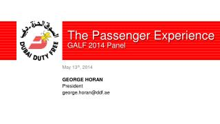 May 13 th , 2014 GEORGE HORAN President  george.horan@ddf.ae