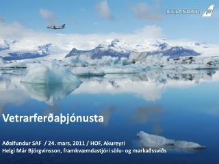 Vetrarferðaþjónusta Aðalfundur SAF  / 24. mars, 2011 / HOF, Akureyri