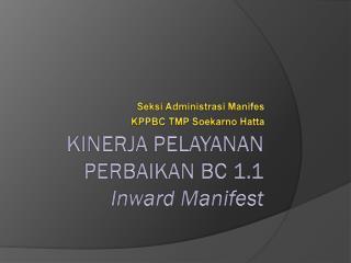 KINERJA PELAYANAN PERBAIKAN BC 1.1  Inward Manifest