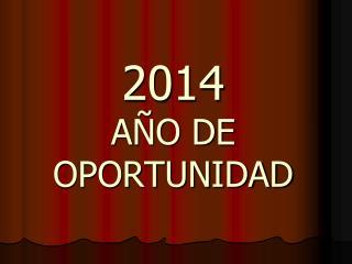 2014 AÑO DE OPORTUNIDAD