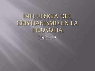 Influencia  del  cristianismo  en la  Filosofía