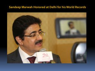 Sandeep Marwah Honored at Delhi for his World Records