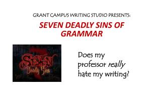 Grant Campus Writing Studio Presents: Seven Deadly Sins of Grammar