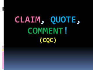 Claim ,  Quote ,  Comment ! (CQC)
