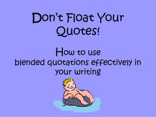 D on't Float Your Quotes! H ow to use blended quotations effectively in your writing