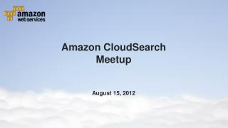 Amazon  CloudSearch Meetup August 15, 2012
