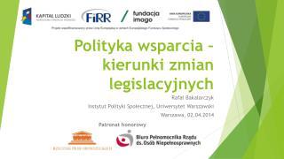 Polityka wsparcia � kierunki zmian legislacyjnych