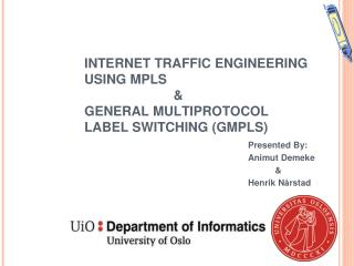 INTERNET TRAFFIC ENGINEERING USING MPLS      & GE N ERAL MULTIPROTOCOL LABEL SWITCHING (GMPLS)