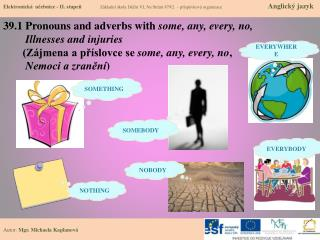 39.1  Pronouns  and  adverbs with some ,  any ,  every , no, Illnesses  and  injuries