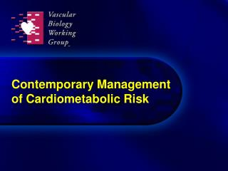 Contemporary Management  of Cardiometabolic Risk