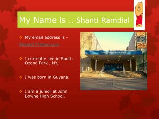 My Name is  .. Shanti  Ramdial