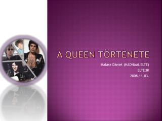 A  Queen  története
