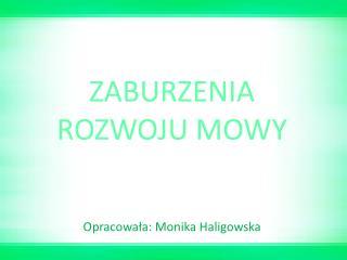 ZABURZENIA ROZWOJU MOWY Opracowała: Monika Haligowska