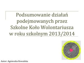 Podsumowanie działań podejmowanych przez  Szkolne Koło Wolontariusza  w roku szkolnym 2013/2014