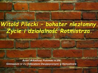 Witold Pilecki  � bohater  niez?omny.  ?ycie i dzia?alno?? Rotmistrza.