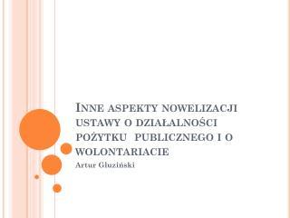 Inne aspekty nowelizacji ustawy o działalności pożytku  publicznego i  o wolontariacie