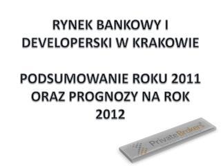 RYNEK BANKOWY I DEVELOPERSKI W KRAKOWIE PODSUMOWANIE ROKU 2011  ORAZ PROGNOZY NA ROK 2012