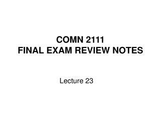 COMN 2111  FINAL EXAM REVIEW NOTES