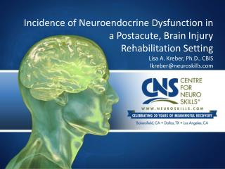 Incidence of Neuroendocrine Dysfunction in a Postacute, Brain Injury  Rehabilitation Setting Lisa A. Kreber, Ph.D., CBIS