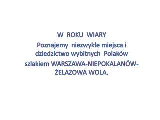W  ROKU  WIARY  Poznajemy  niezwykłe miejsca i dziedzictwo wybitnych  Polaków