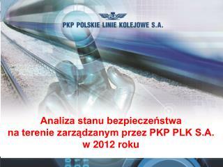 Analiza stanu bezpieczeństwa  na terenie zarządzanym przez PKP PLK S.A.  w 2012 roku
