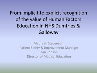 Maureen Stevenson  Patient Safety & Improvement Manager Jean Robson  Director of Medical Education