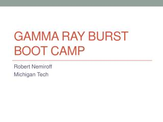 Gamma Ray Burst Boot Camp