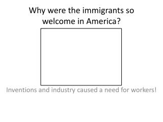 Why were the immigrants so welcome in America?