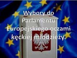 Wybory do Parlamentu Europejskiego oczami kęckiej młodzieży.