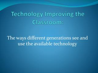Technology Improving the Classroom: