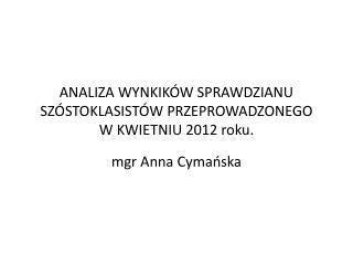 ANALIZA WYNKIKÓW SPRAWDZIANU SZÓSTOKLASISTÓW PRZEPROWADZONEGO  W KWIETNIU 2012 roku.