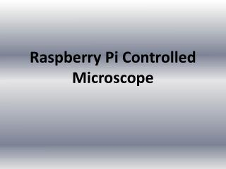 Raspberry Pi Controlled Microscope