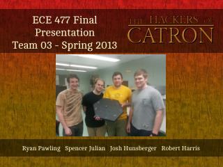 ECE 477 Final Presentation Team 03 - Spring 2013