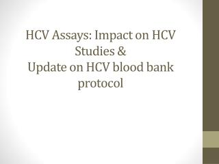 HCV Assays: Impact on HCV Studies  &  Update on HCV  blood bank protocol