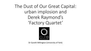 The Dust of Our Great Capital: urban implosion and  Derek Raymond's  'Factory Quartet'
