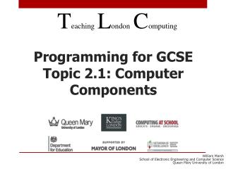 Programming for GCSE Topic 2.1: Computer Components